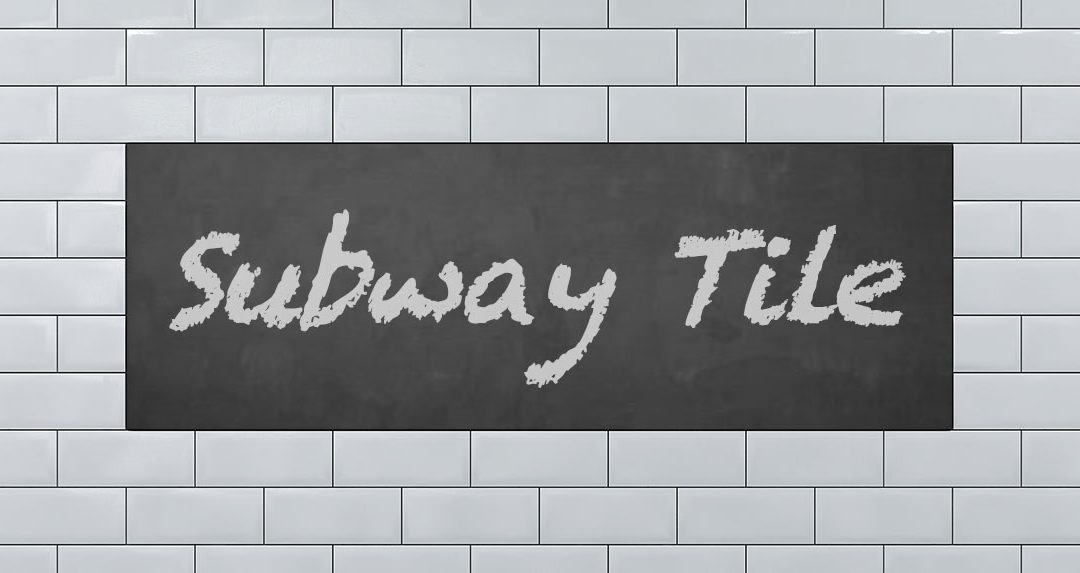 Subway Tile: Giving a Fresh Face to a Classic Design
